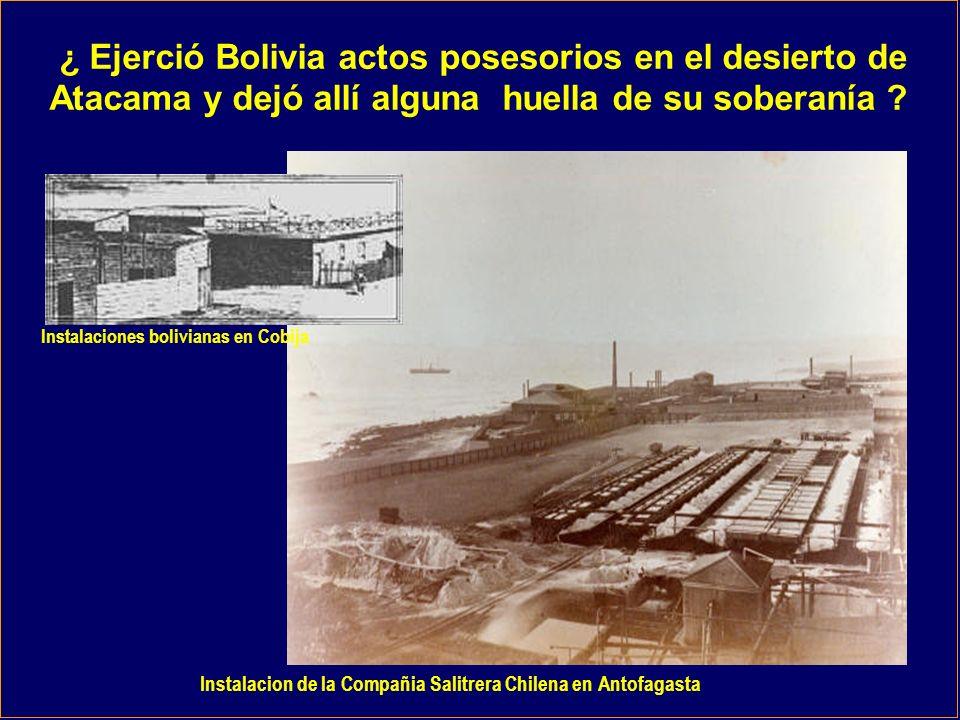 ¿ Ejerció Bolivia actos posesorios en el desierto de Atacama y dejó allí alguna huella de su soberanía .