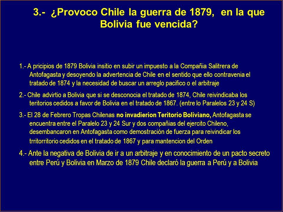 3.- ¿Provoco Chile la guerra de 1879, en la que Bolivia fue vencida.