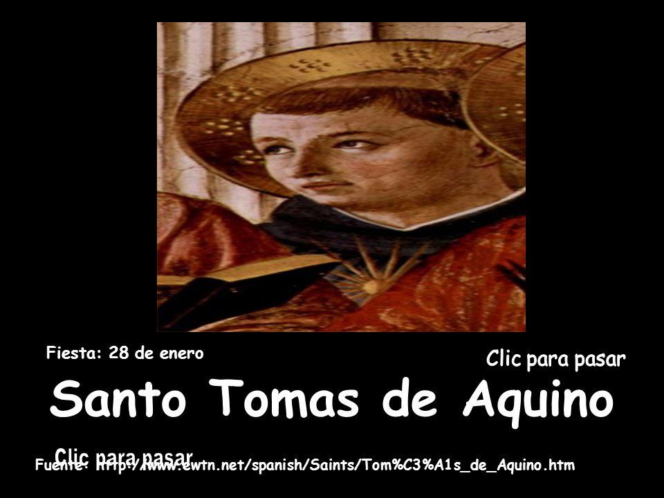 Santo Tomas de Aquino Santo Tomas de Aquino Fuente: http://www.ewtn.net/spanish/Saints/Tom%C3%A1s_de_Aquino.htm Fiesta: 28 de enero