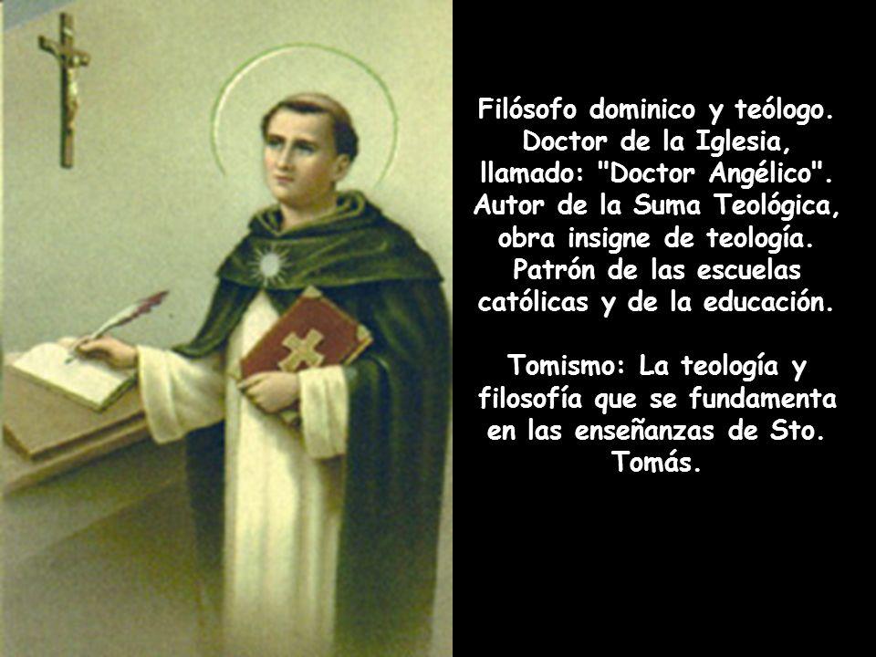 Filósofo dominico y teólogo.Doctor de la Iglesia, llamado: Doctor Angélico .