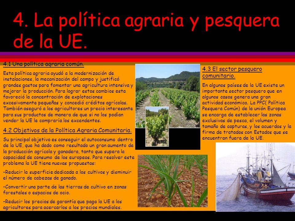 4. La política agraria y pesquera de la UE. 4.1 Una política agraria común. Esta política agraria ayudó a la modernización de instalaciones, la mecani