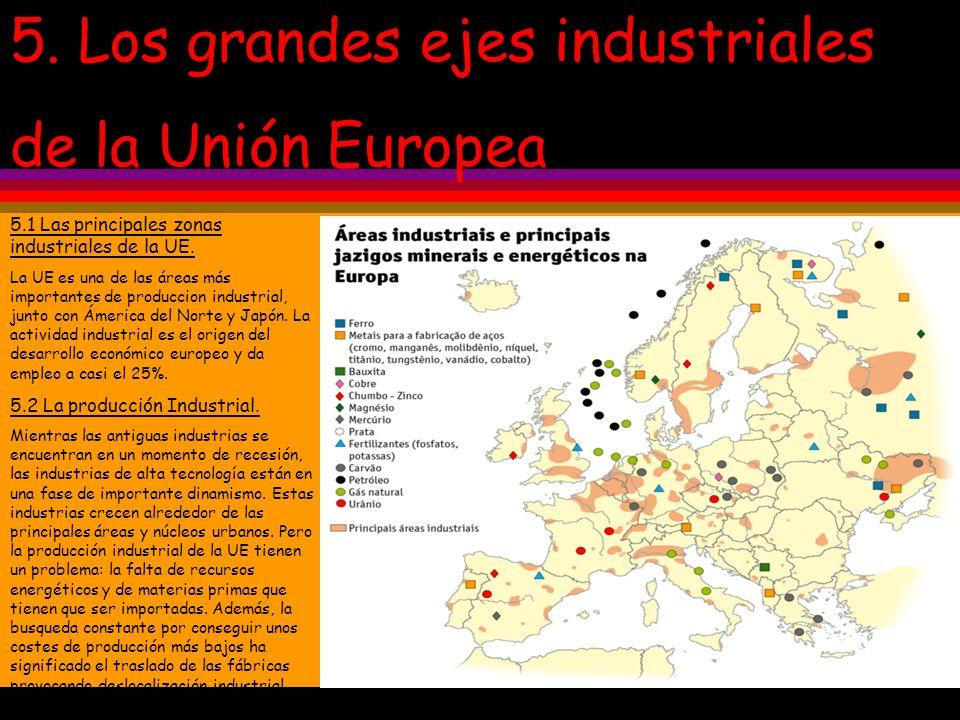 5. Los grandes ejes industriales de la Unión Europea 5.1 Las principales zonas industriales de la UE. La UE es una de las áreas más importantes de pro