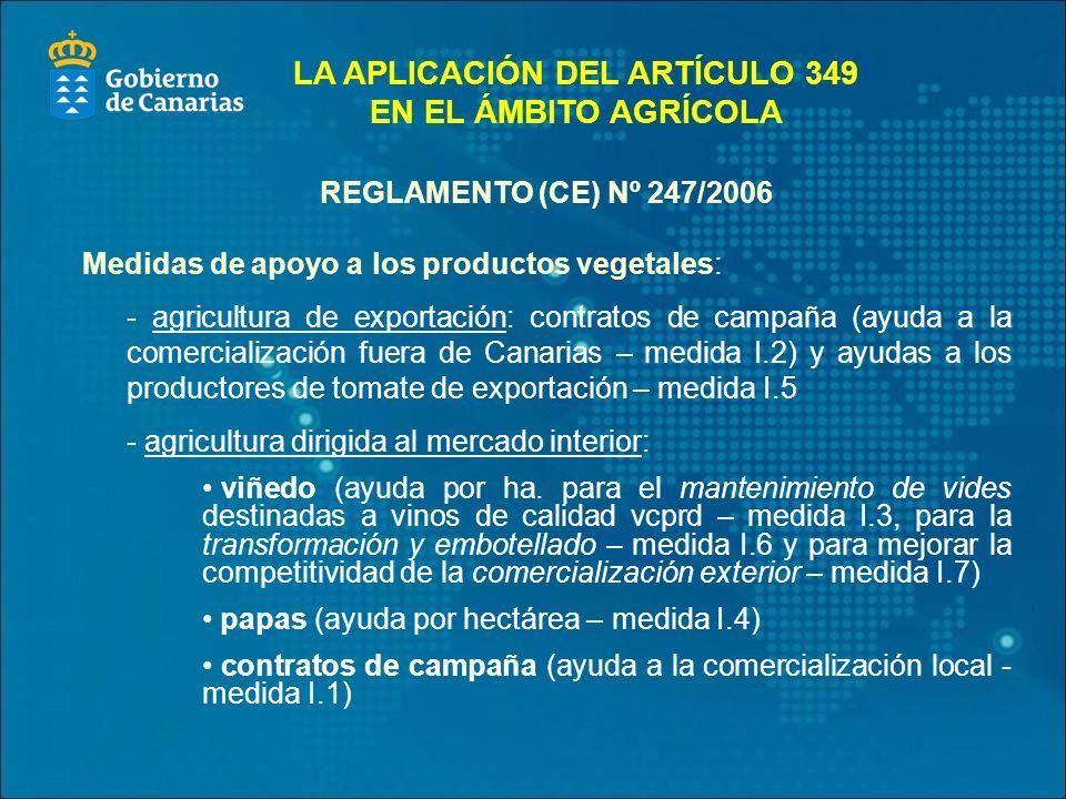 REGLAMENTO (CE) Nº 247/2006 Medidas de apoyo a los productos vegetales: - agricultura de exportación: contratos de campaña (ayuda a la comercialización fuera de Canarias – medida I.2) y ayudas a los productores de tomate de exportación – medida I.5 - agricultura dirigida al mercado interior: viñedo (ayuda por ha.