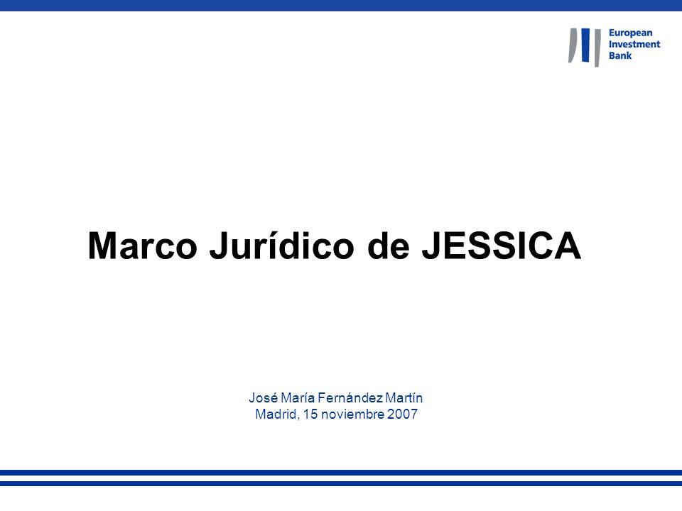 Marco Jurídico de JESSICA José María Fernández Martín Madrid, 15 noviembre 2007