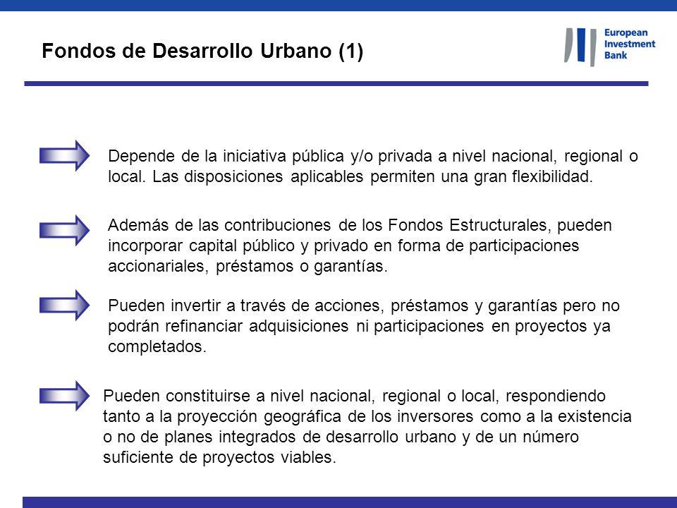 Fondos de Desarrollo Urbano (1) Depende de la iniciativa pública y/o privada a nivel nacional, regional o local. Las disposiciones aplicables permiten