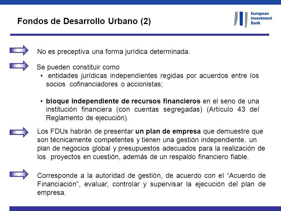 Fondos de Desarrollo Urbano (2) No es preceptiva una forma jurídica determinada. Se pueden constituir como entidades jurídicas independientes regidas