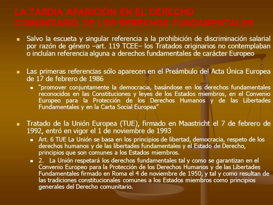 LA TARDIA APARICIÓN EN EL DERECHO COMUNITARIO DE LOS DERECHOS FUNDAMENTALES Salvo la escueta y singular referencia a la prohibición de discriminación