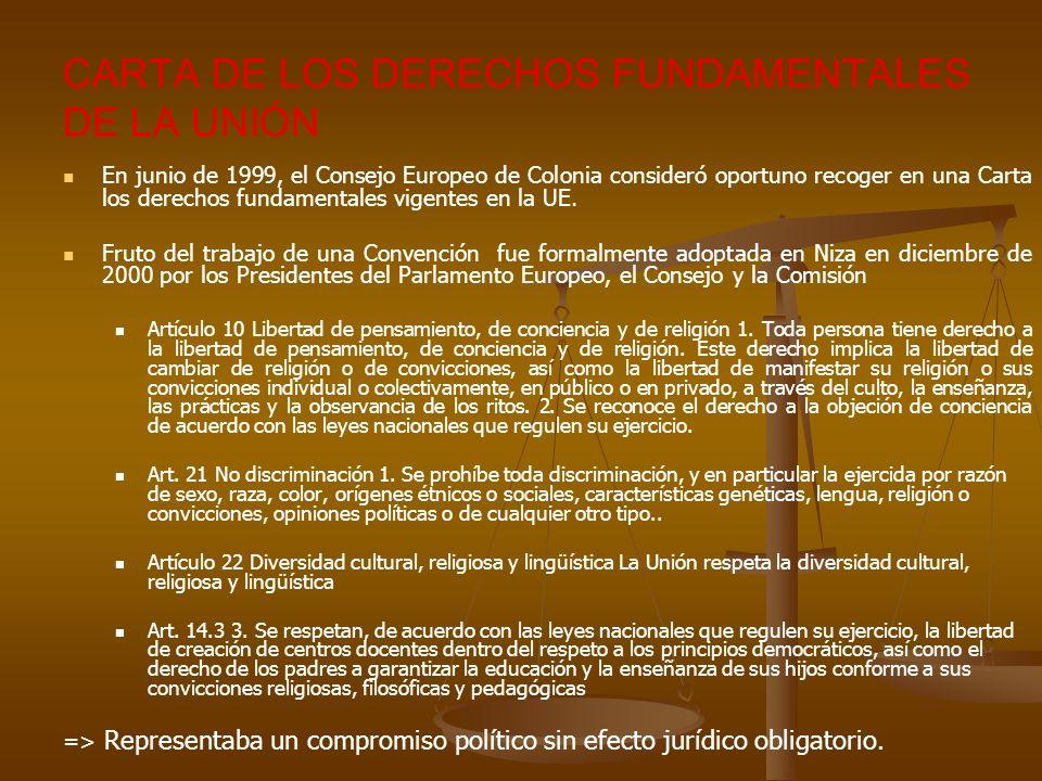 CARTA DE LOS DERECHOS FUNDAMENTALES DE LA UNIÓN En junio de 1999, el Consejo Europeo de Colonia consideró oportuno recoger en una Carta los derechos f