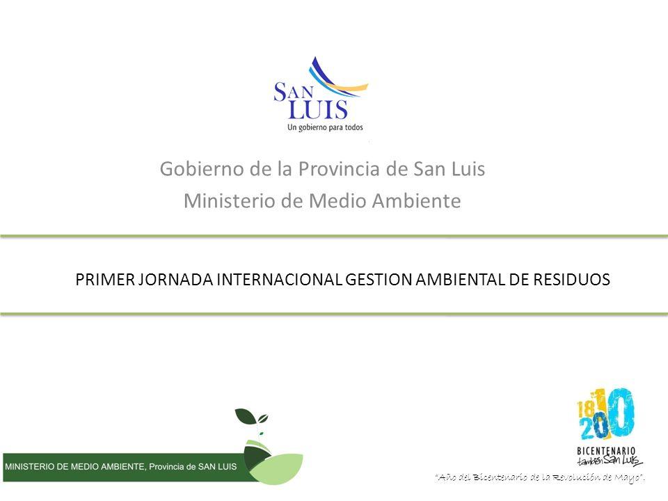 PRIMER JORNADA INTERNACIONAL GESTION AMBIENTAL DE RESIDUOS Gobierno de la Provincia de San Luis Ministerio de Medio Ambiente Año del Bicentenario de la Revolución de Mayo.