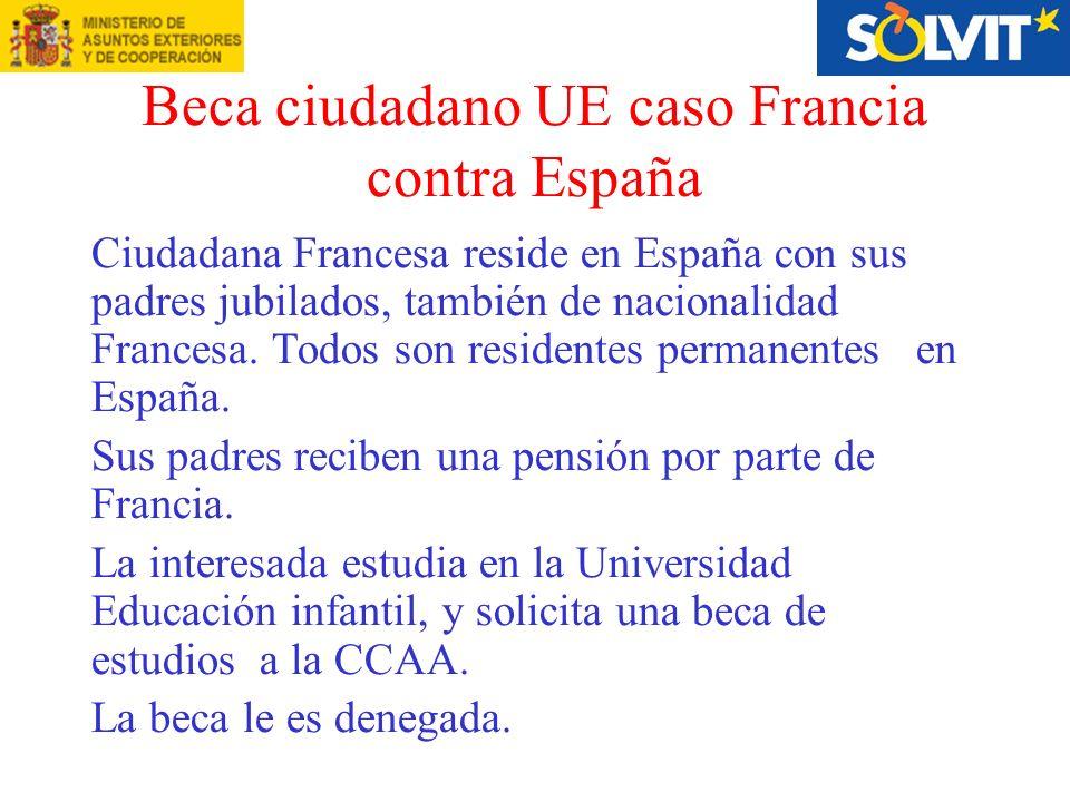 Beca ciudadano UE caso Francia contra España Ciudadana Francesa reside en España con sus padres jubilados, también de nacionalidad Francesa.