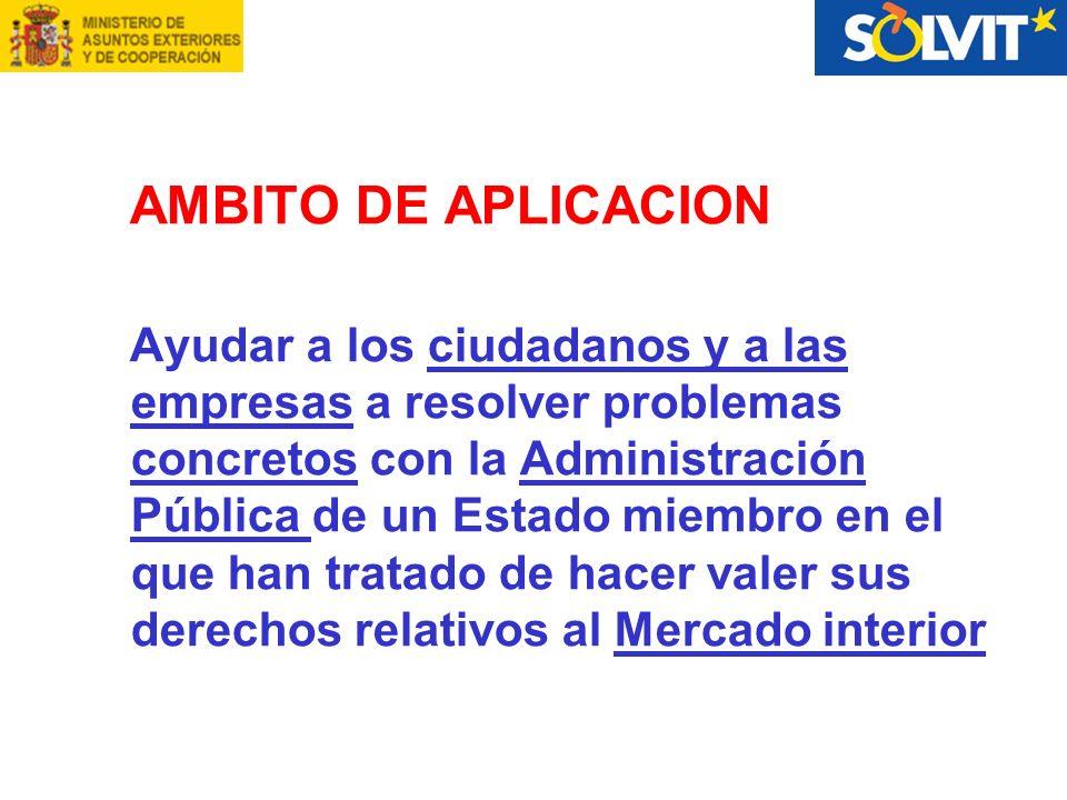 AMBITO DE APLICACION Ayudar a los ciudadanos y a las empresas a resolver problemas concretos con la Administración Pública de un Estado miembro en el que han tratado de hacer valer sus derechos relativos al Mercado interior