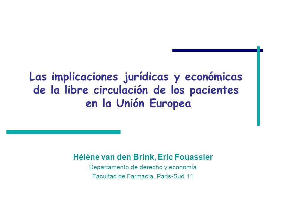 Las implicaciones jurídicas y económicas de la libre circulación de los pacientes en la Unión Europea Hélène van den Brink, Eric Fouassier Departamento de derecho y economía Facultad de Farmacia, Paris-Sud 11