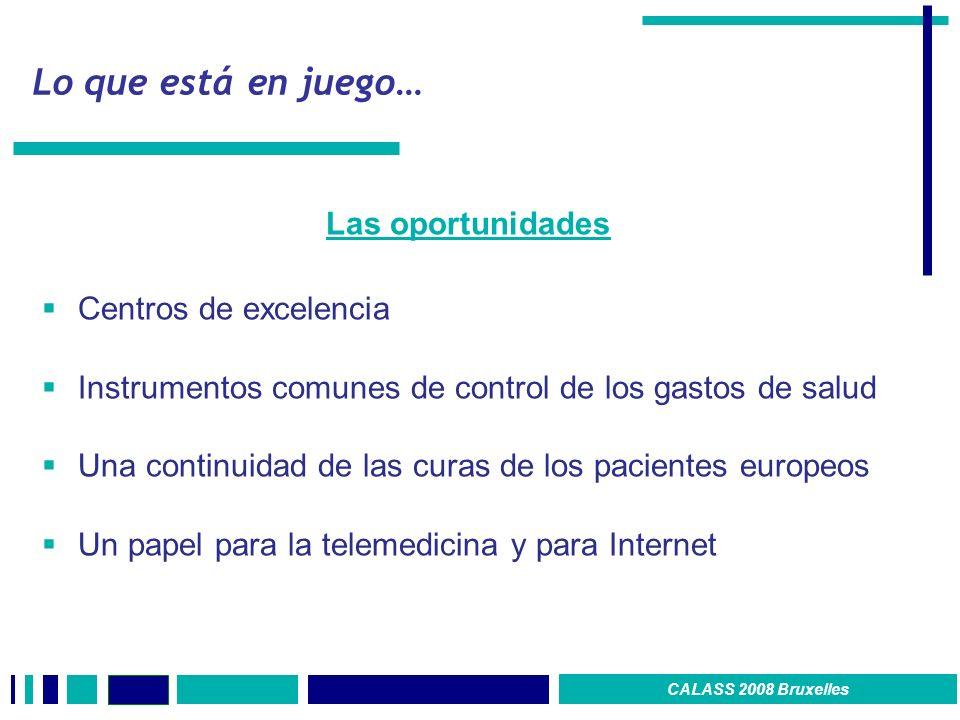 Lo que está en juego… Las oportunidades Centros de excelencia Instrumentos comunes de control de los gastos de salud Una continuidad de las curas de los pacientes europeos Un papel para la telemedicina y para Internet CALASS 2008 Bruxelles