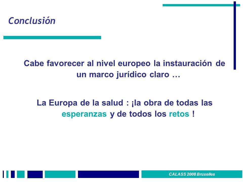 Conclusión Cabe favorecer al nivel europeo la instauración de un marco jurídico claro … La Europa de la salud : ¡la obra de todas las esperanzas y de todos los retos .