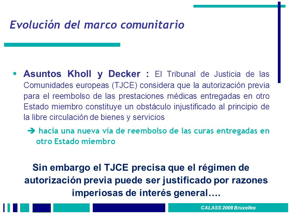 Evolución del marco comunitario Asuntos Kholl y Decker : El Tribunal de Justicia de las Comunidades europeas (TJCE) considera que la autorización prev