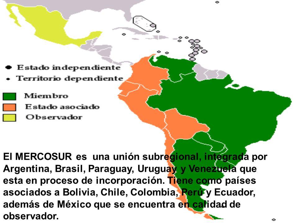 El MERCOSUR es una unión subregional, integrada por Argentina, Brasil, Paraguay, Uruguay y Venezuela que esta en proceso de incorporación. Tiene como