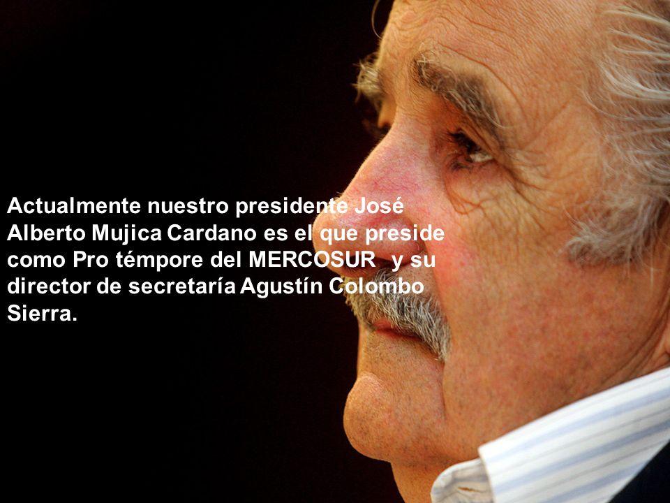 Actualmente nuestro presidente José Alberto Mujica Cardano es el que preside como Pro témpore del MERCOSUR y su director de secretaría Agustín Colombo