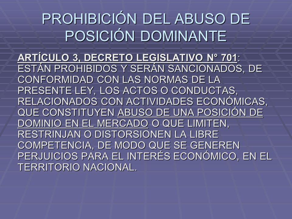PROHIBICIÓN DEL ABUSO DE POSICIÓN DOMINANTE ARTÍCULO 3, DECRETO LEGISLATIVO N° 701: ESTÁN PROHIBIDOS Y SERÁN SANCIONADOS, DE CONFORMIDAD CON LAS NORMA