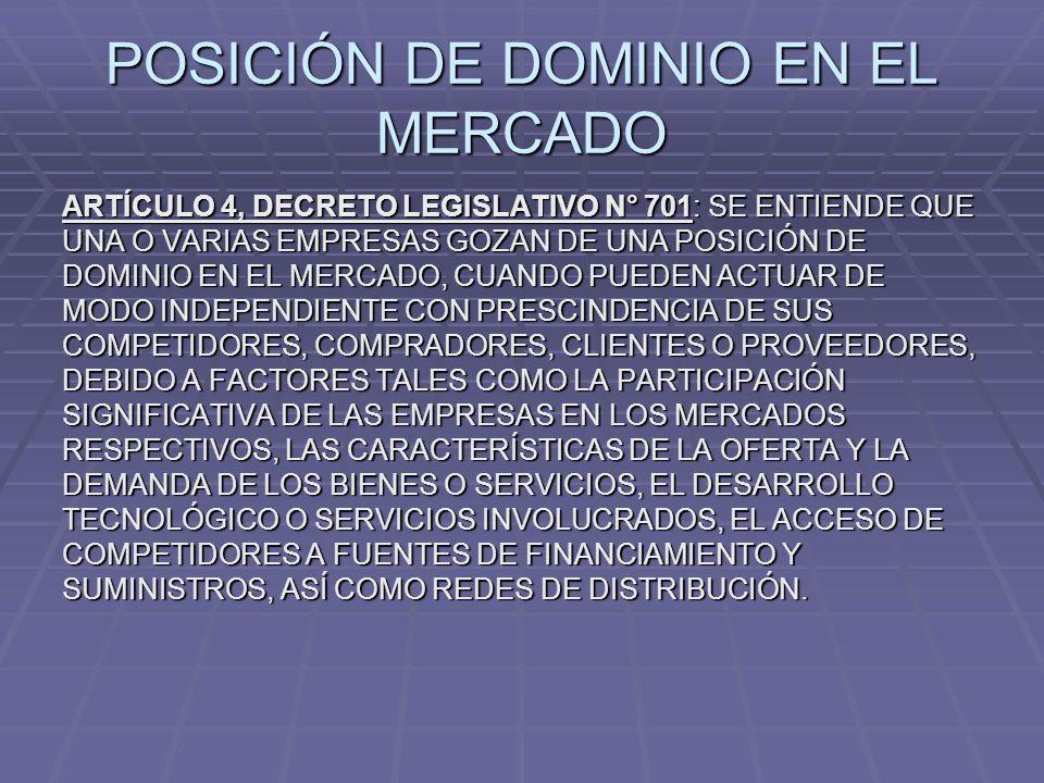 POSICIÓN DE DOMINIO EN EL MERCADO ARTÍCULO 4, DECRETO LEGISLATIVO N° 701: SE ENTIENDE QUE UNA O VARIAS EMPRESAS GOZAN DE UNA POSICIÓN DE DOMINIO EN EL