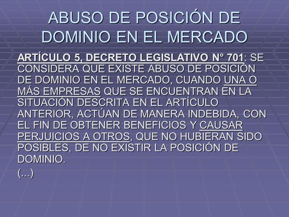 ABUSO DE POSICIÓN DE DOMINIO EN EL MERCADO ARTÍCULO 5, DECRETO LEGISLATIVO N° 701: SE CONSIDERA QUE EXISTE ABUSO DE POSICIÓN DE DOMINIO EN EL MERCADO,