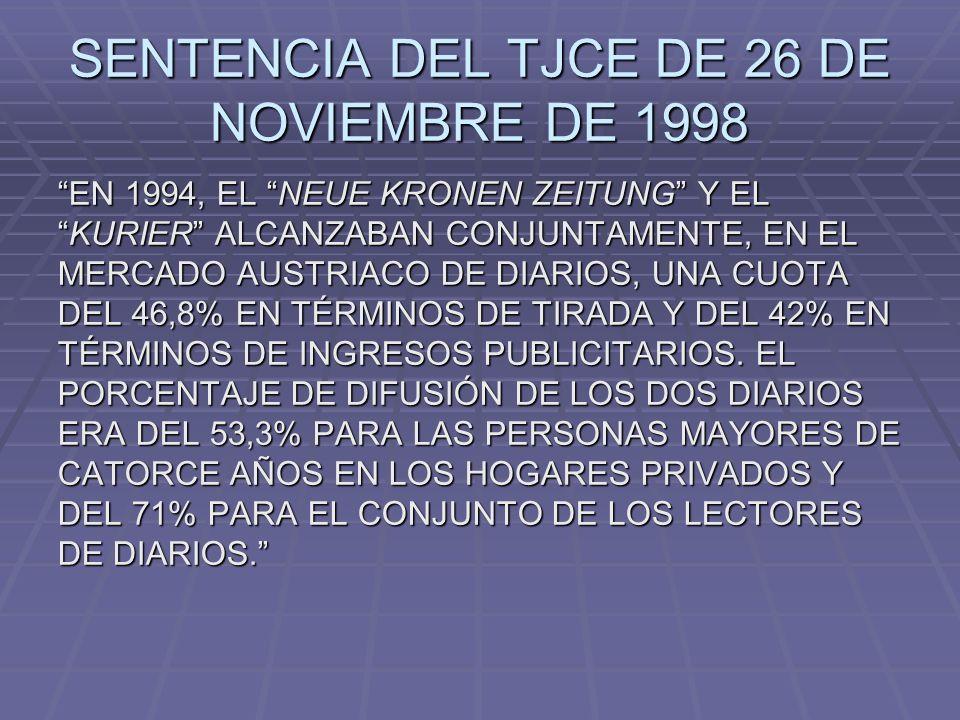 SENTENCIA DEL TJCE DE 26 DE NOVIEMBRE DE 1998 EN 1994, EL NEUE KRONEN ZEITUNG Y ELKURIER ALCANZABAN CONJUNTAMENTE, EN EL MERCADO AUSTRIACO DE DIARIOS,