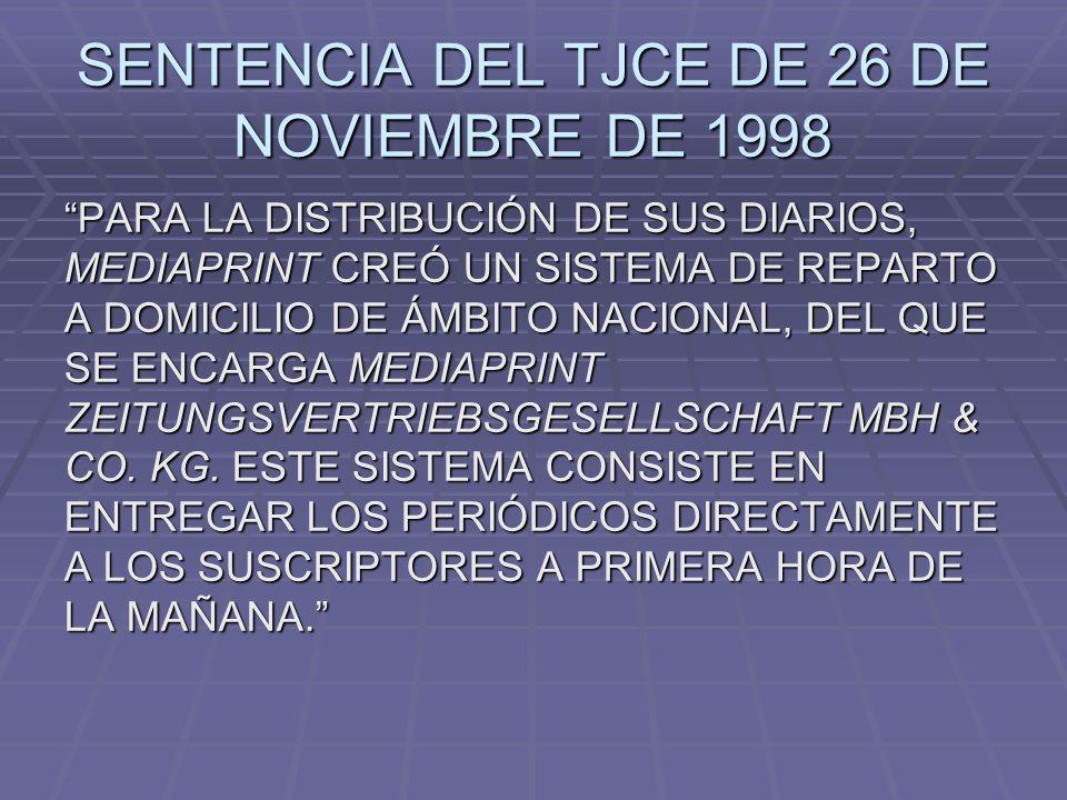SENTENCIA DEL TJCE DE 26 DE NOVIEMBRE DE 1998 PARA LA DISTRIBUCIÓN DE SUS DIARIOS, MEDIAPRINT CREÓ UN SISTEMA DE REPARTO A DOMICILIO DE ÁMBITO NACIONA