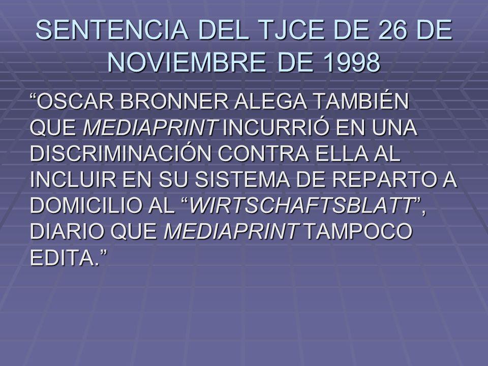 SENTENCIA DEL TJCE DE 26 DE NOVIEMBRE DE 1998 OSCAR BRONNER ALEGA TAMBIÉN QUE MEDIAPRINT INCURRIÓ EN UNA DISCRIMINACIÓN CONTRA ELLA AL INCLUIR EN SU S