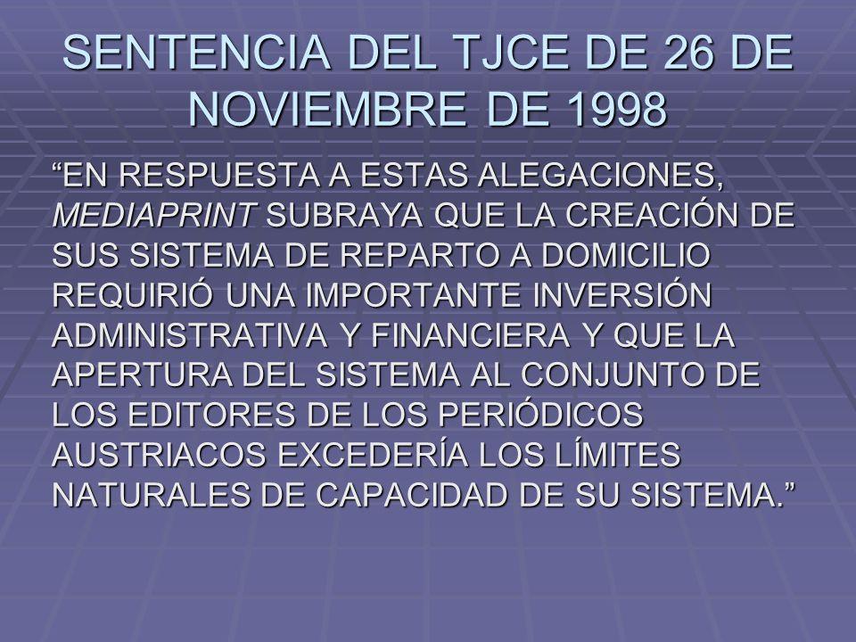 SENTENCIA DEL TJCE DE 26 DE NOVIEMBRE DE 1998 EN RESPUESTA A ESTAS ALEGACIONES, MEDIAPRINT SUBRAYA QUE LA CREACIÓN DE SUS SISTEMA DE REPARTO A DOMICIL