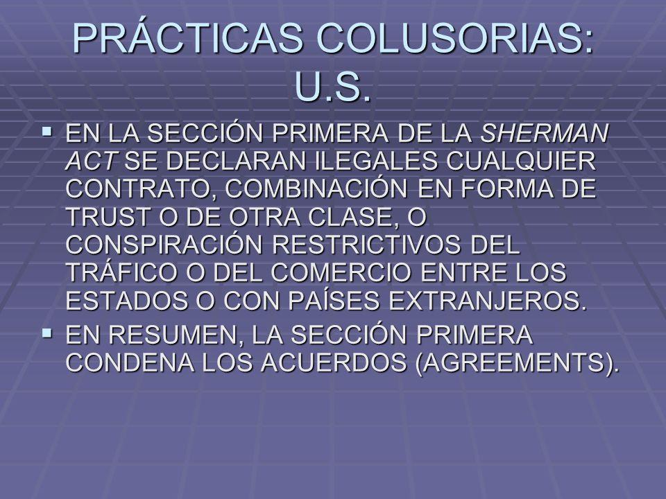 PRÁCTICAS COLUSORIAS: U.S. EN LA SECCIÓN PRIMERA DE LA SHERMAN ACT SE DECLARAN ILEGALES CUALQUIER CONTRATO, COMBINACIÓN EN FORMA DE TRUST O DE OTRA CL