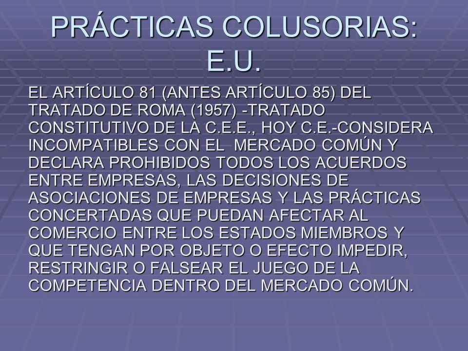 PRÁCTICAS COLUSORIAS: E.U. EL ARTÍCULO 81 (ANTES ARTÍCULO 85) DEL TRATADO DE ROMA (1957) -TRATADO CONSTITUTIVO DE LA C.E.E., HOY C.E.-CONSIDERA INCOMP