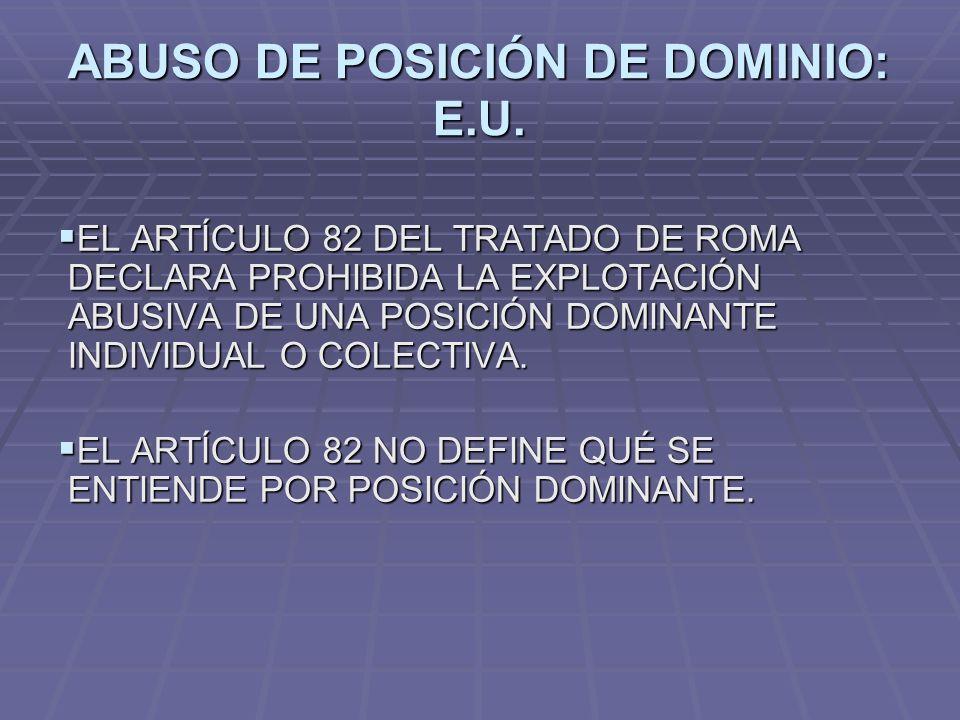 ABUSO DE POSICIÓN DE DOMINIO: E.U. EL ARTÍCULO 82 DEL TRATADO DE ROMA DECLARA PROHIBIDA LA EXPLOTACIÓN ABUSIVA DE UNA POSICIÓN DOMINANTE INDIVIDUAL O