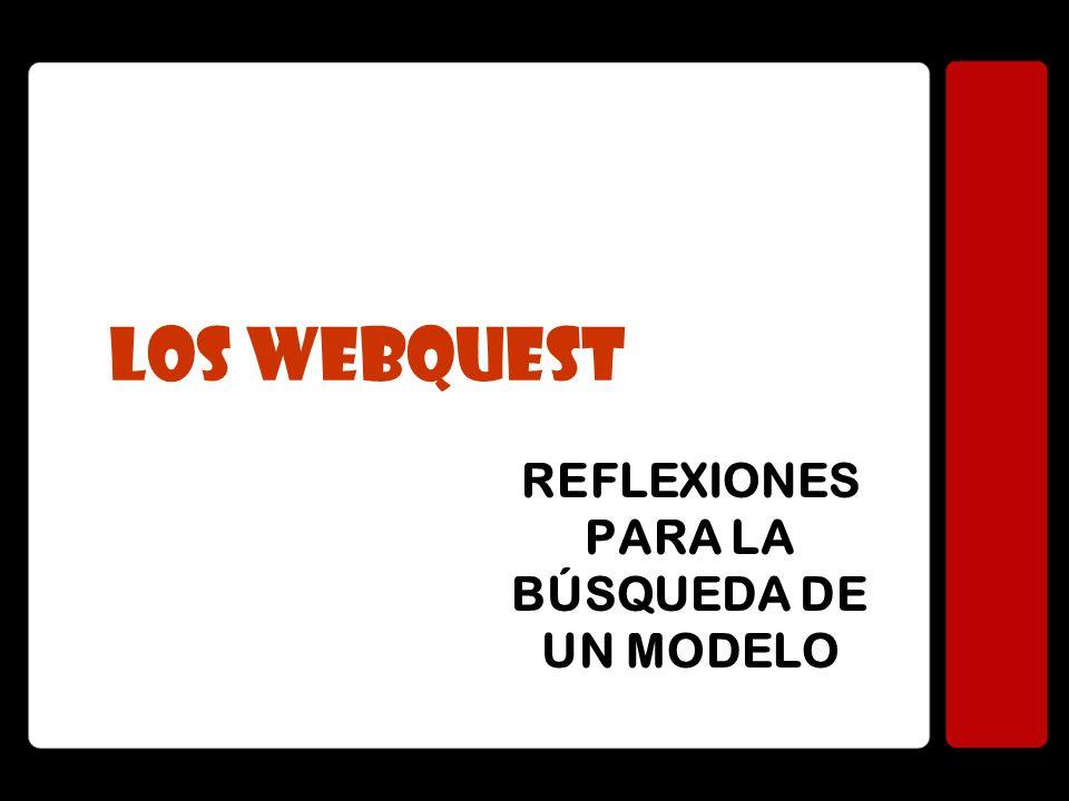 LOS WEBQUEST REFLEXIONES PARA LA BÚSQUEDA DE UN MODELO