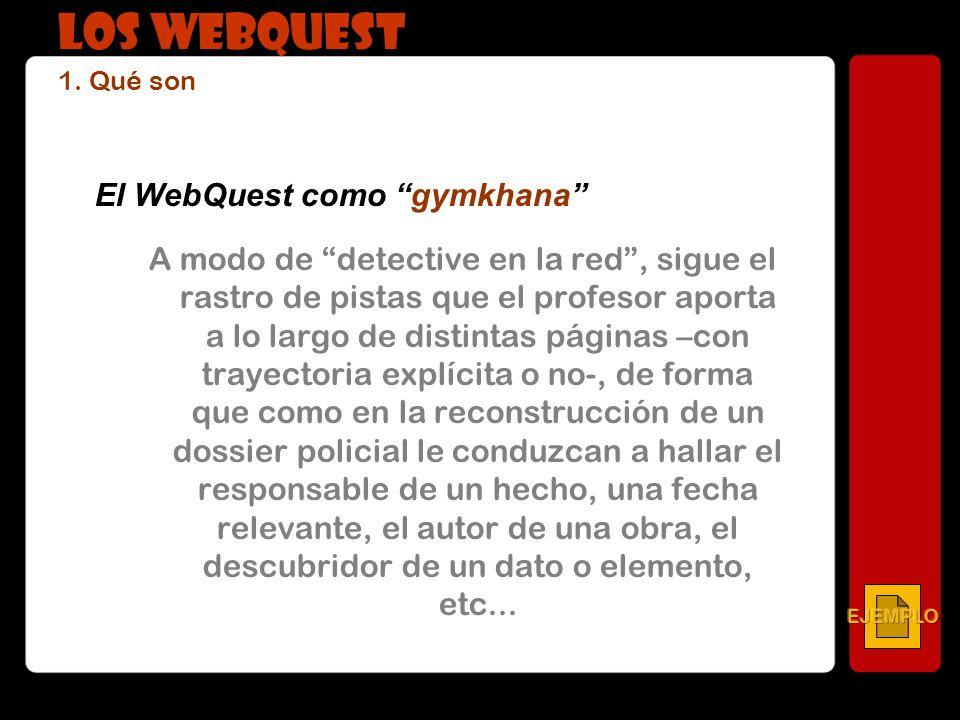 El WebQuest como gymkhana A modo de detective en la red, sigue el rastro de pistas que el profesor aporta a lo largo de distintas páginas –con trayect