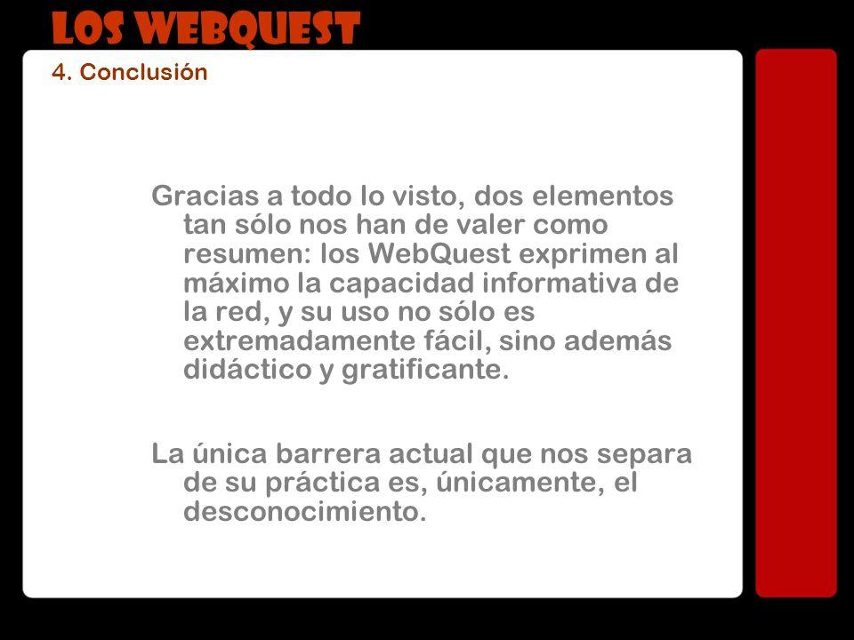 Gracias a todo lo visto, dos elementos tan sólo nos han de valer como resumen: los WebQuest exprimen al máximo la capacidad informativa de la red, y s