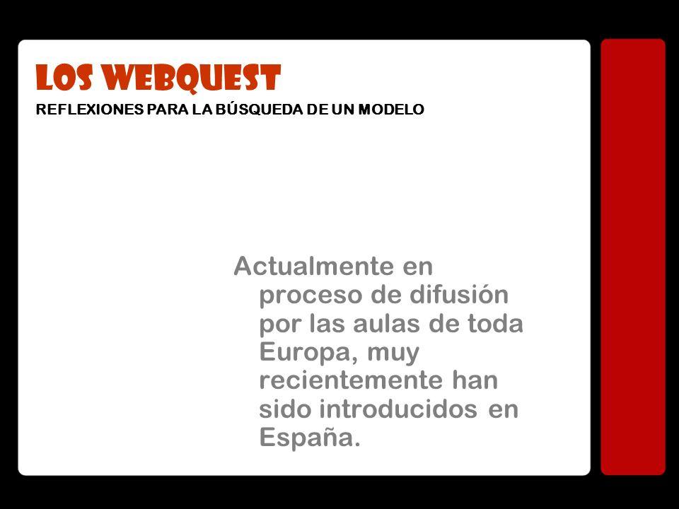 Actualmente en proceso de difusión por las aulas de toda Europa, muy recientemente han sido introducidos en España. LOS WEBQUEST REFLEXIONES PARA LA B