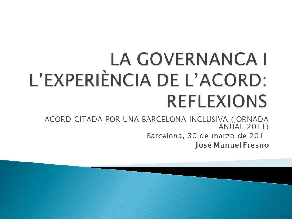 ACORD CITADÁ POR UNA BARCELONA INCLUSIVA (JORNADA ANUAL 2011) Barcelona, 30 de marzo de 2011 José Manuel Fresno