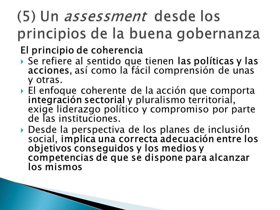 El principio de coherencia Se refiere al sentido que tienen las políticas y las acciones, así como la fácil comprensión de unas y otras. El enfoque co