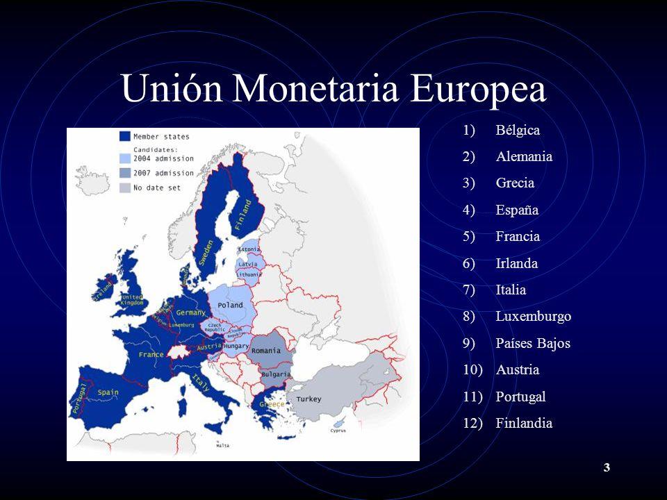 3 Unión Monetaria Europea 1)Bélgica 2)Alemania 3)Grecia 4)España 5)Francia 6)Irlanda 7)Italia 8)Luxemburgo 9)Países Bajos 10)Austria 11)Portugal 12)Finlandia