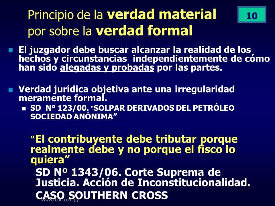 www.ruoti.com.py 10 Principio de la verdad material por sobre la verdad formal El juzgador debe buscar alcanzar la realidad de los hechos y circunstan
