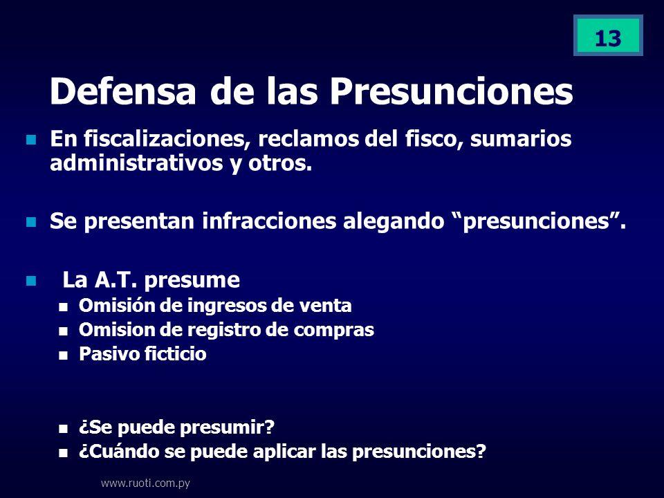 13 Defensa de las Presunciones En fiscalizaciones, reclamos del fisco, sumarios administrativos y otros. Se presentan infracciones alegando presuncion