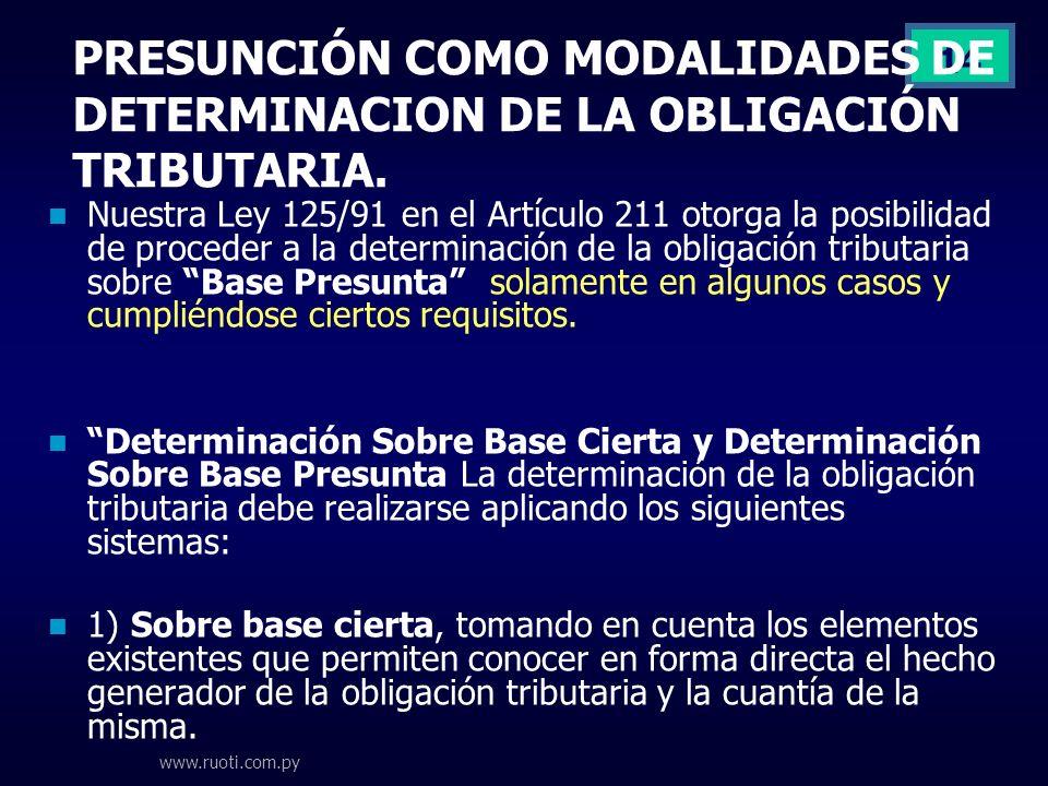www.ruoti.com.py 14 PRESUNCIÓN COMO MODALIDADES DE DETERMINACION DE LA OBLIGACIÓN TRIBUTARIA. Nuestra Ley 125/91 en el Artículo 211 otorga la posibili