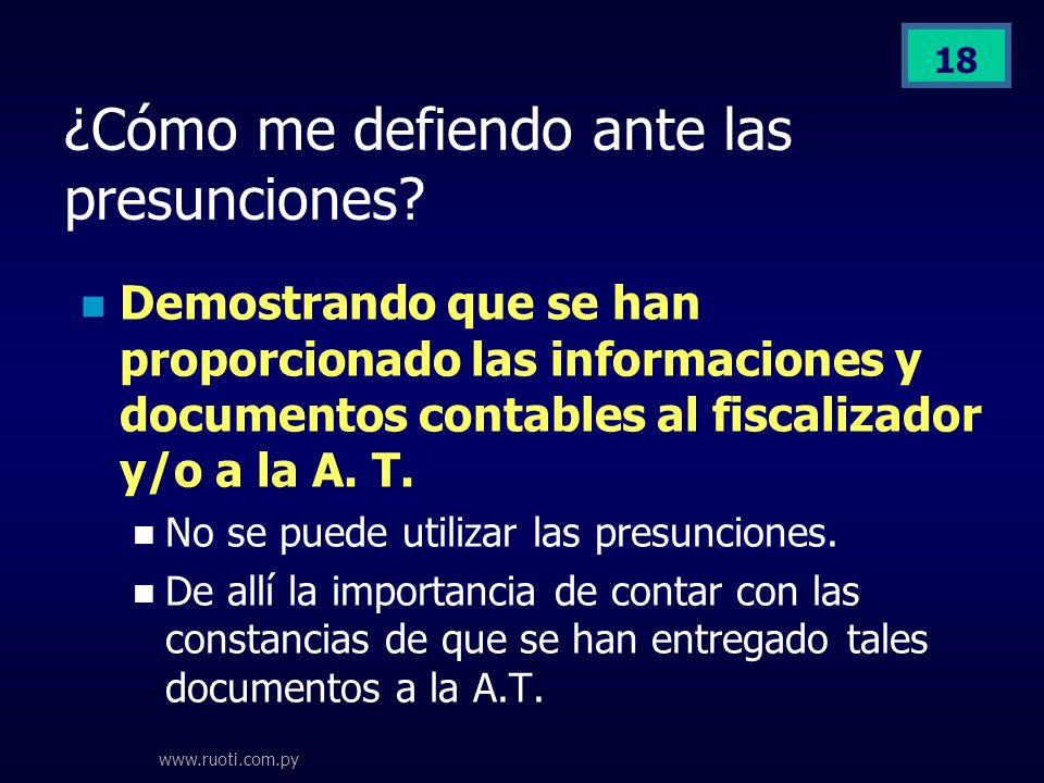 www.ruoti.com.py 18 ¿Cómo me defiendo ante las presunciones? Demostrando que se han proporcionado las informaciones y documentos contables al fiscaliz
