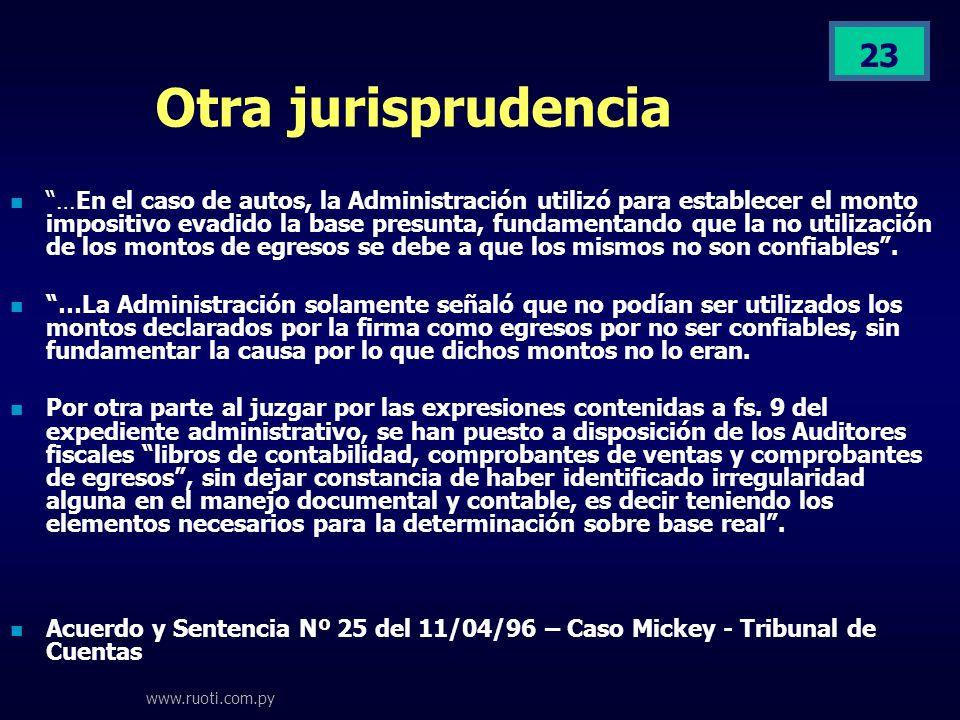 www.ruoti.com.py 23 Otra jurisprudencia …En el caso de autos, la Administración utilizó para establecer el monto impositivo evadido la base presunta,
