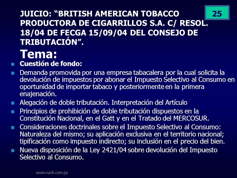 www.ruoti.com.py 25 JUICIO: BRITISH AMERICAN TOBACCO PRODUCTORA DE CIGARRILLOS S.A. C/ RESOL. 18/04 DE FECGA 15/09/04 DEL CONSEJO DE TRIBUTACIÓN. Tema