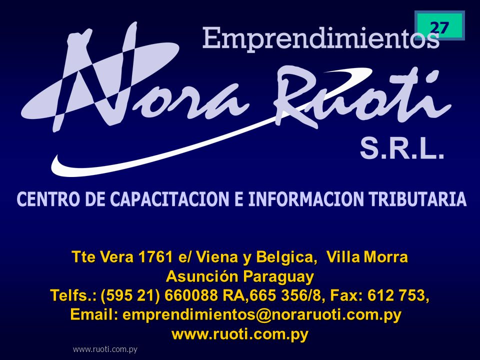 www.ruoti.com.py 27 Tte Vera 1761 e/ Viena y Belgica, Villa Morra Asunción Paraguay Telfs.: (595 21) 660088 RA,665 356/8, Fax: 612 753, Email: emprend