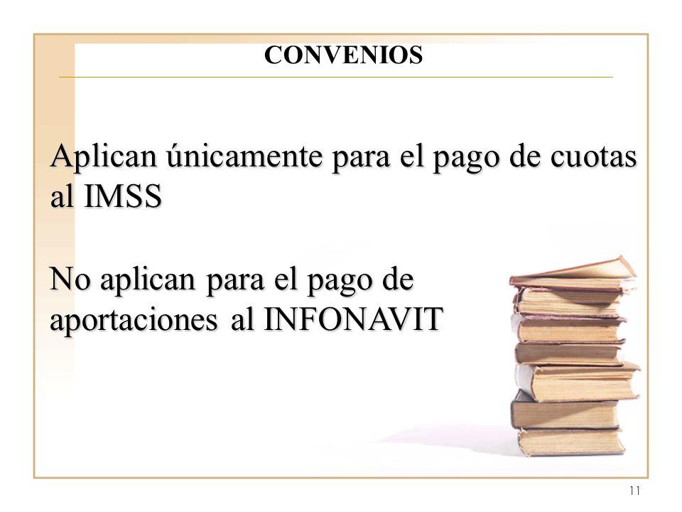11 CONVENIOS Aplican únicamente para el pago de cuotas al IMSS No aplican para el pago de aportaciones al INFONAVIT