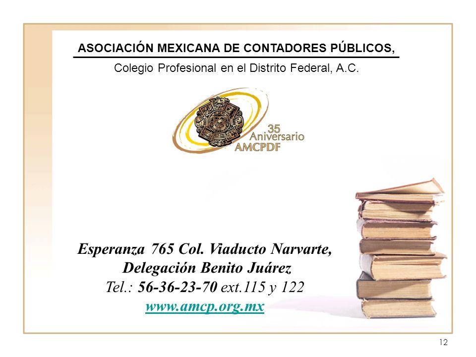 12 Esperanza 765 Col. Viaducto Narvarte, Delegación Benito Juárez Tel.: 56-36-23-70 ext.115 y 122 www.amcp.org.mx ASOCIACIÓN MEXICANA DE CONTADORES PÚ