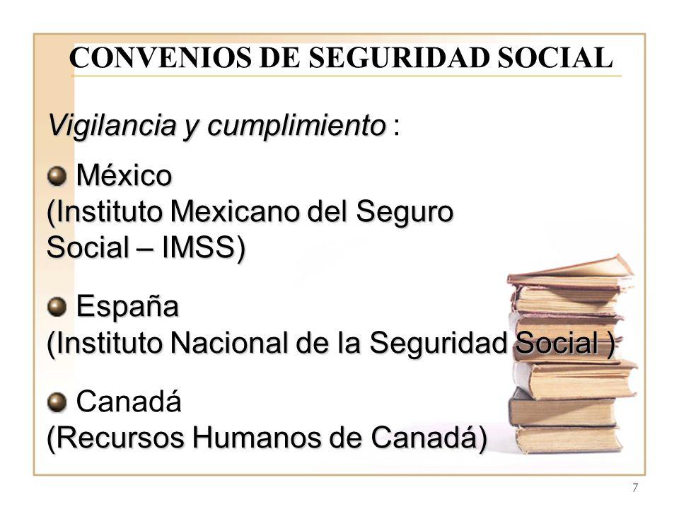 7 CONVENIOS DE SEGURIDAD SOCIAL Vigilancia y cumplimiento Vigilancia y cumplimiento : México México (Instituto Mexicano del Seguro Social – IMSS) España (Instituto Nacional de la Seguridad Social ) Canadá (Recursos Humanos de Canadá)