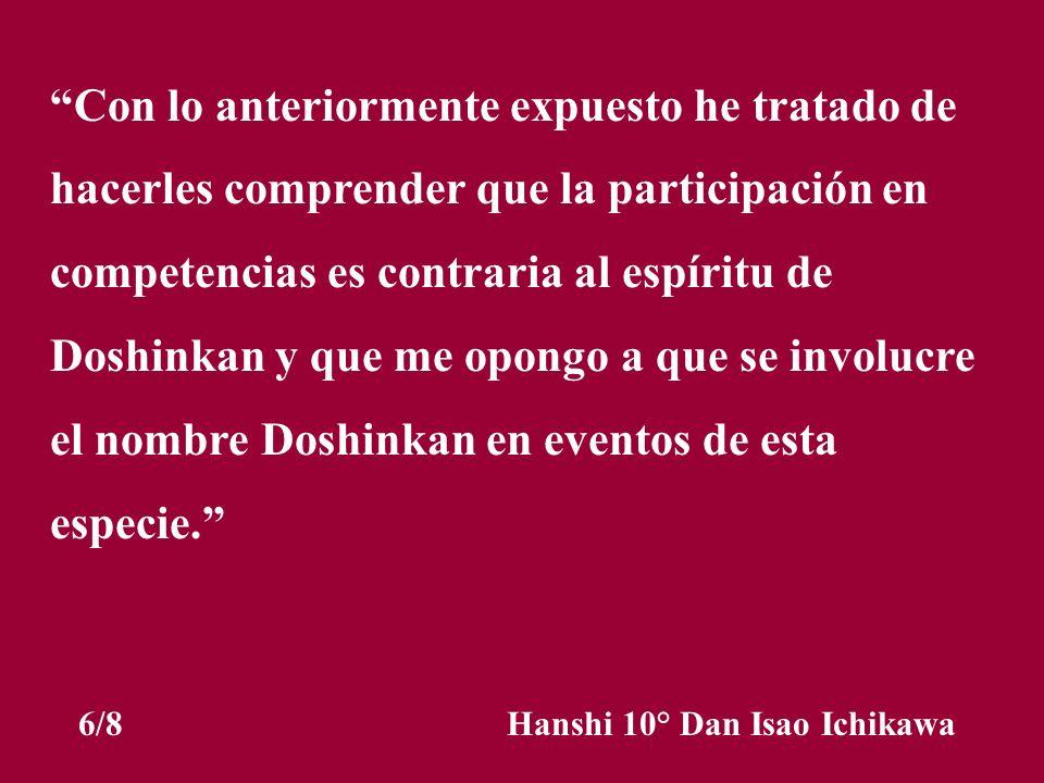 Con lo anteriormente expuesto he tratado de hacerles comprender que la participación en competencias es contraria al espíritu de Doshinkan y que me op