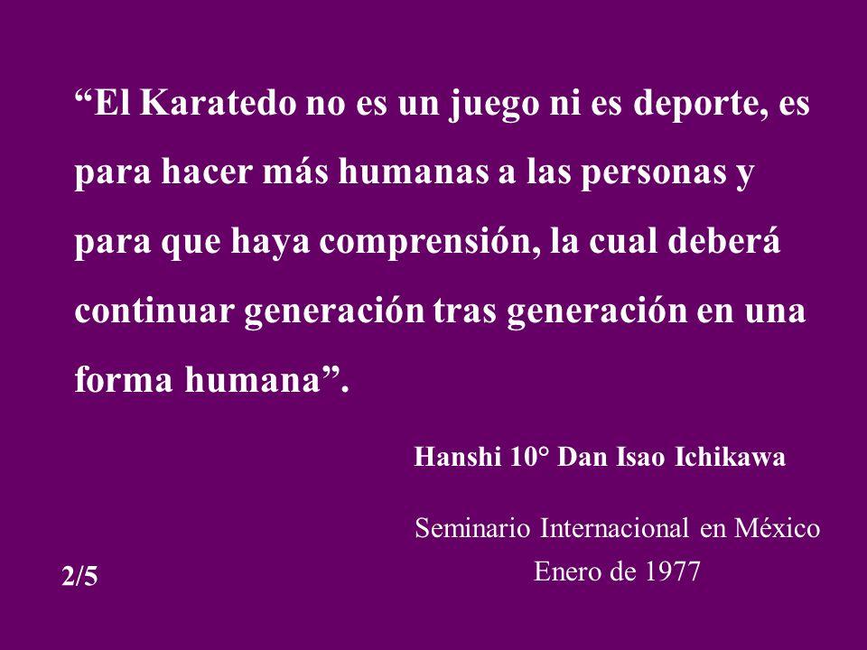 El Karatedo no es un juego ni es deporte, es para hacer más humanas a las personas y para que haya comprensión, la cual deberá continuar generación tr